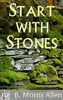 Start with Stones: collected stories by [B. Morris Allen]
