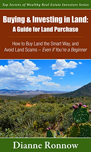 Real Estate Investing Books! - Buying and Investing in Land: A Guide for Land Purchase ~ How to Buy Land the Smart Way and Avoid Land Scams— Even if You Are a Beginner (Top Secrets of Wealthy Real Estate Investors Book 1)