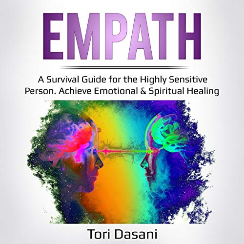 Empath: A Survival Guide for the Highly Sensitive Person. Achieve Emotional & Spiritual Healing cover art