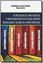 Políticas do Livro Didático e Identidades Sociais de Raça, Gênero, Sexualidade e Classe em Livros Didáticos
