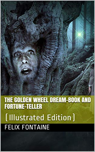The Golden Wheel Dream-book and Fortune-teller / Being the most complete work on fortune-telling and / interpreting dreams ever printed, etc. etc: (Illustrated Edition) (English Edition)