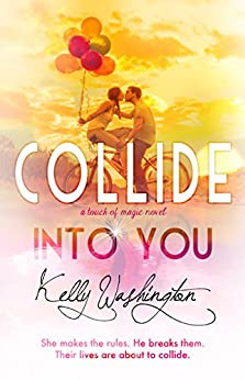 Collide Into You: A Touch of Magic Novel, #1 by [Kelly Washington]