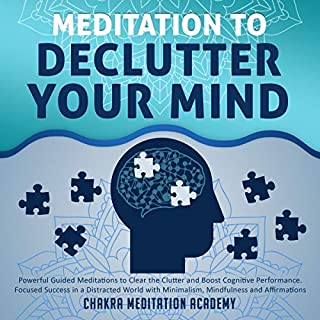 Meditation to Declutter Your Mind: Powerful Guided Meditations to Clear the Clutter and Boost Cognitive Performance: Focused Success in a Distracted World with Minimalism, Mindfulness and Affirmations     Heal With Hypnosis, Book 3              By:                                                                                                                                 Chakra Meditation Academy                               Narrated by:                                                                                                                                 Arthur Milton                      Length: 1 hr and 32 mins     24 ratings     Overall 5.0