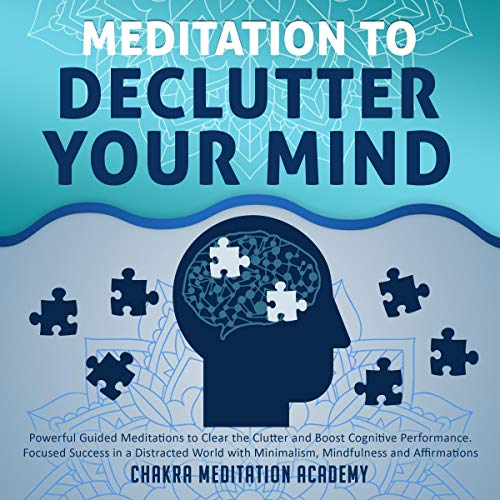 Meditation to Declutter Your Mind: Powerful Guided Meditations to Clear the Clutter and Boost Cognitive Performance: Focused Success in a Distracted World with Minimalism, Mindfulness and Affirmations cover art