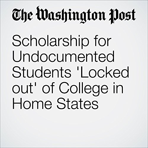 Scholarship for Undocumented Students 'Locked out' of College in Home States audiobook cover art