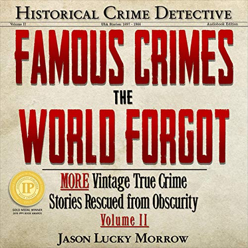 Famous Crimes the World Forgot Volume II Audiobook By Jason Lucky Morrow cover art