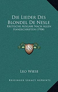 Die Lieder Des Blondel de Nesle: Kritische Ausgabe Nach Allen Handschriften (1904)