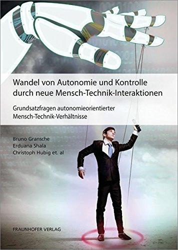 Wandel von Autonomie und Kontrolle durch neue Mensch-Technik-Interaktionen.: Grundsatzfragen autonomieorientierter Mensch-Technik-Verhältnisse.