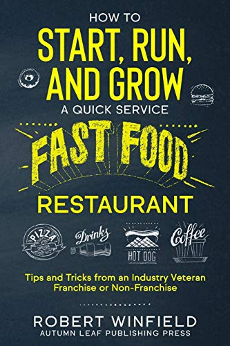 Compare Textbook Prices for How to Start, Run, and Grow a Quick Service Fast Food Restaurant: Tips and Tricks from an Industry Veteran – Franchise or Non-Franchise  ISBN 9781655382130 by Winfield, Robert