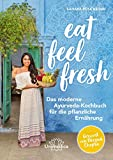 Eat Feel Fresh: Das moderne Ayurveda- Kochbuch für die pflanzliche Ernährung