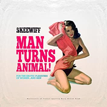 Man Turns Animal (For the Erotic Pleasures of Women... And Men)
