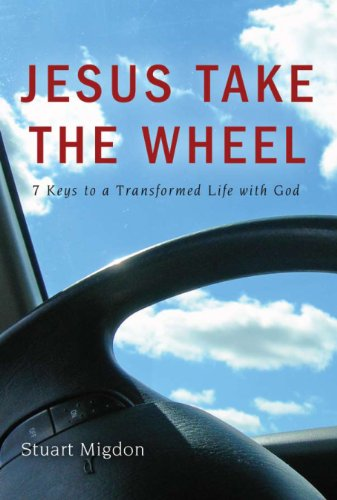 Jesus Take the Wheel: 7 Keys to a Transformed Life with God (English Edition)