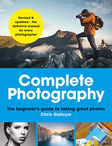 Complete Photography: Understand cameras to take, edit and share better photos...