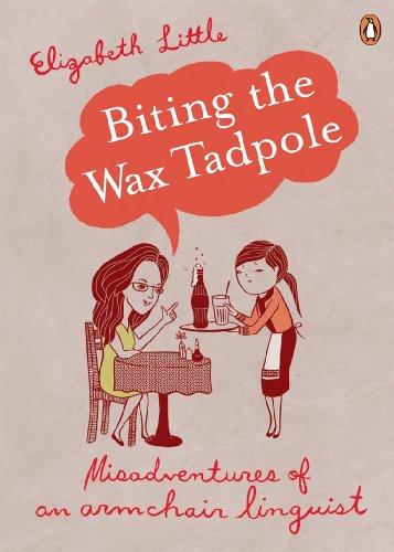 Biting the Wax Tadpole: Misadventures of an Armchair Linguist (English Edition)