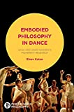 Embodied Philosophy in Dance: Gaga and Ohad Naharin's Movement Research (Performance Philosophy)