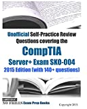 Unofficial Self-Practice Review Questions covering the CompTIA Server+ Exam SK0-004: 2015 Edition (with 140+ questions)