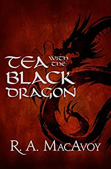 Tea with the Black Dragon by [R. A. MacAvoy]