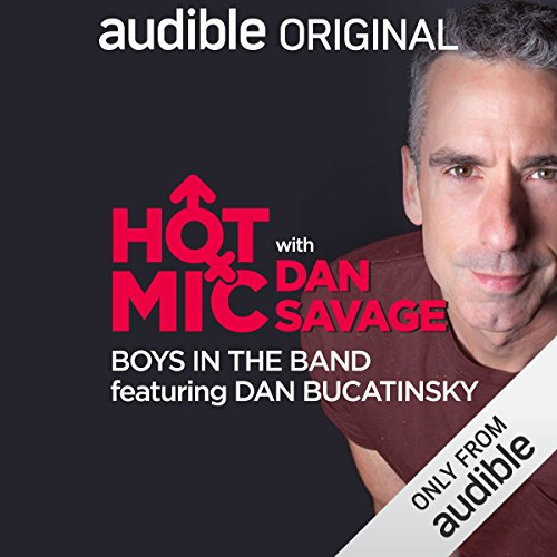 Ep. 22: Boys in the Band, Featuring Dan Bucatinsky (Hot Mic with Dan Savage) audiobook cover art