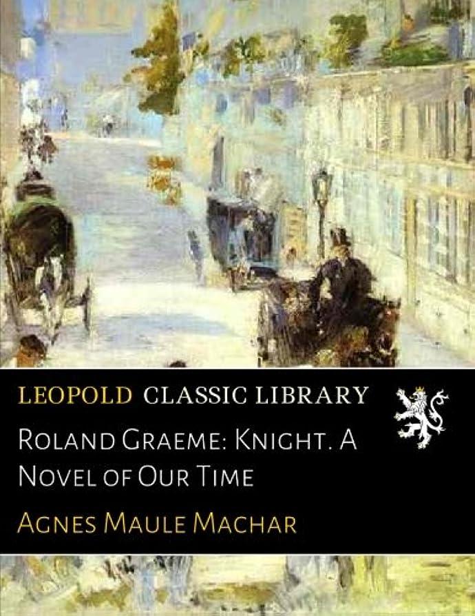 解放スポンサー交通渋滞Roland Graeme: Knight. A Novel of Our Time