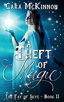A Theft of Magic (The Fay of Skye Book 2) by [Cara McKinnon]