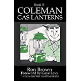 Book 5:  Coleman Gas Lanterns (The Non-Electric Lighting Series) (English Edition)