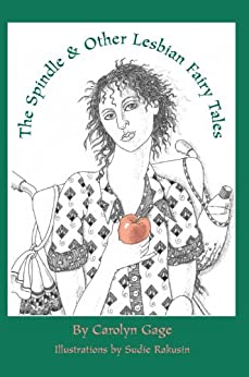 The Spindle and Other Lesbian Fairy Tales by [Carolyn Gage, Sudie Rakusin]