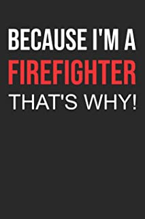 2019 Firefighter Planner: Because I'm a Firefighter, that's why! 52 week schedule and notebook