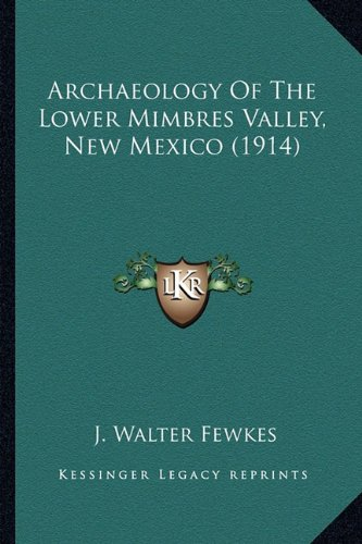 Archaeology of the Lower Mimbres Valley, New Mexico (1914) Archaeology of the Lower Mimbres Valley, New Mexico (1914)