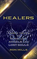 Healers: Three Tales of Miracles, Angels and Lost Souls