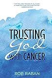 Trusting God with Cancer: 1 (Rob Raban)