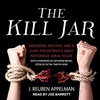 The Kill Jar     Obsession, Descent, and a Hunt for Detroit's Most Notorious Serial Killer              By:                                                                                                                                 J. Reuben Appelman,                                                                                        Catherine Broad - foreword                               Narrated by:                                                                                                                                 Joe Barrett                      Length: 7 hrs and 7 mins     42 ratings     Overall 3.6