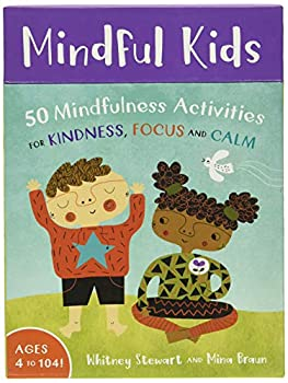 Mindful Kids  50 Mindfulness Activities for Kindness  Focus and Calm