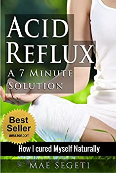 Acid Reflux A 7 Minute Solution  How I Cured Myself Naturally
