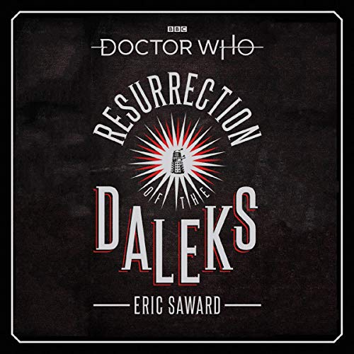Doctor Who: Resurrection of the Daleks     5th Doctor Novelisation              By:                                                                                                                                 Eric Saward                           Length: 5 hrs     Not rated yet     Overall 0.0