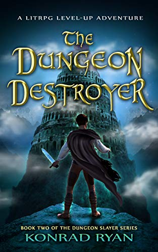 The Dungeon Destroyer: A LitRPG Level-Up Adventure (The Dungeon Slayer Series Book 2)...