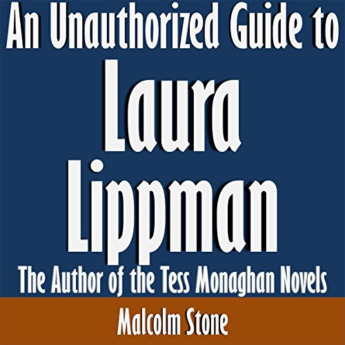 An Unauthorized Guide to Laura Lippman: The Author of the Tess Monaghan Novels cover art