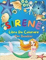 Sirene - Libro Da Colorare Per Bambini: Incredibile libro da colorare per bambini con belle sirene Disegni carini per bambini dai 4 agli 8 anni