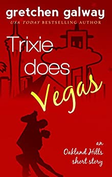 Trixie Does Vegas: (Oakland Hills Short Story 4) by [Gretchen Galway]