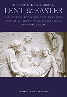 The Novello Book of Music for Lent & Easter: Anthems and Hymns for Lent, Holy Week, and Eastertide for Mixed-Voiced Choirs