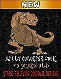 Adult Coloring Book 79 Years Old Stress Relieving Dinosaur Designs: Educational Dinosaur Coloring Books. Realistic Dinosaur Designs Coloring Book With ... Spinosaurus, Allosaurus, Diplodocus