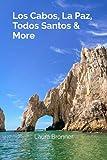 Los Cabos, La Paz, Todos Santos & More: A Guide to Baja California Sur