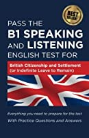 Pass The B1 Speaking and Listening English Test For British Citizenship and settlement (or Indefinite Leave to Remain): With Practice Questions and Answers by How2Become(2016-03-14)