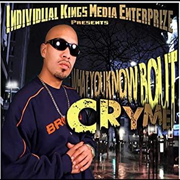WHAT YOU KNOW BOUT CRYME?