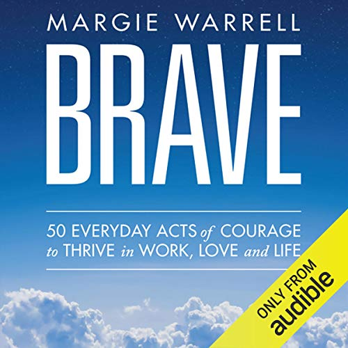 Brave     50 Everyday Acts of Courage to Thrive in Work, Love and Life              By:                                                                                                                                 Margie Warrell                               Narrated by:                                                                                                                                 Margie Warrell                      Length: 7 hrs and 15 mins     8 ratings     Overall 4.9