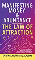Manifesting Money & Abundance Blueprint - The Law Of Attraction: 25+ Advanced Manifestation Techniques, Meditations & Hypnosis For Conscious Wealth Attraction & Raising Your Vibration