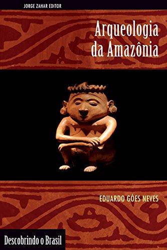 Arqueologia da Amazônia (Descobrindo o Brasil)