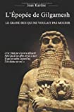 L'Épopée de Gilgamesh - Le grand roi qui ne voulait pas mourir
