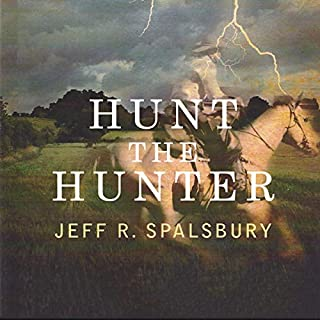 Hunt the Hunter                   Written by:                                                                                                                                 Jeff R. Spalsbury                               Narrated by:                                                                                                                                 Lou Scalmanini                      Length: 6 hrs and 24 mins     Not rated yet     Overall 0.0