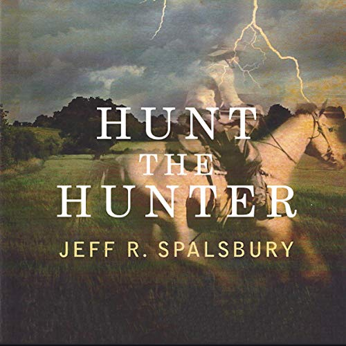Hunt the Hunter                   De :                                                                                                                                 Jeff R. Spalsbury                               Lu par :                                                                                                                                 Lou Scalmanini                      Durée : 6 h et 24 min     Pas de notations     Global 0,0
