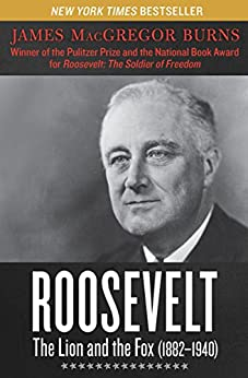 Roosevelt: The Lion and the Fox (1882–1940) by [James MacGregor Burns]